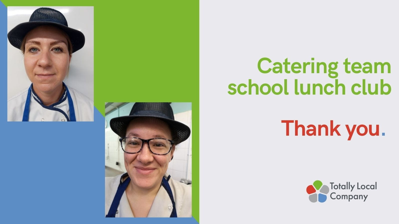 Wording - Catering team school lunch club - thank you, two photos of ladies, they are both in a white catering uniform with blue straps, and are wearing a dark hat